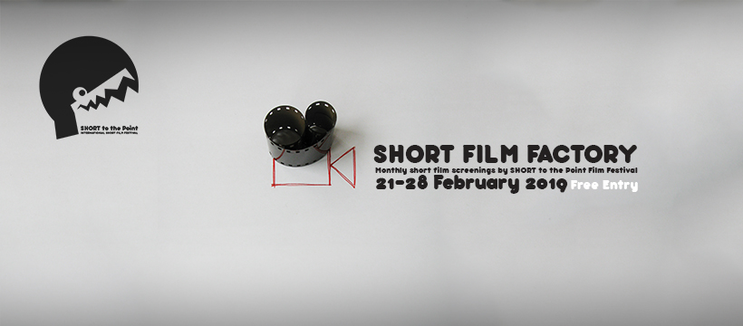 The list of the films screened at Short Film Factory (by SHORT to the Point) in February 2019.